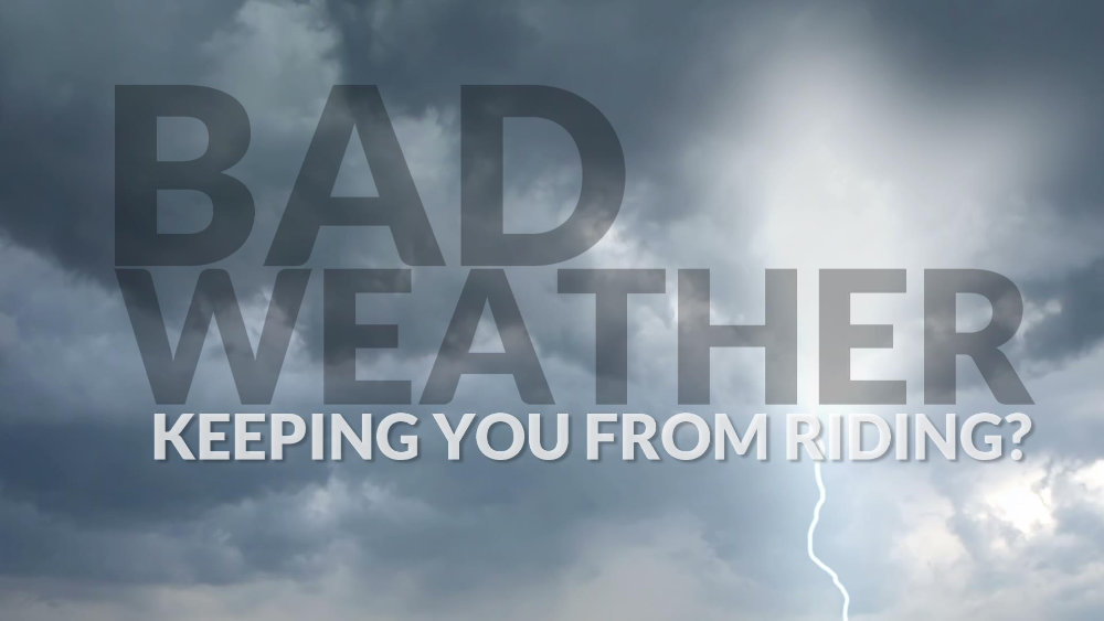 Don't Let Bad Weather Keep You From Riding